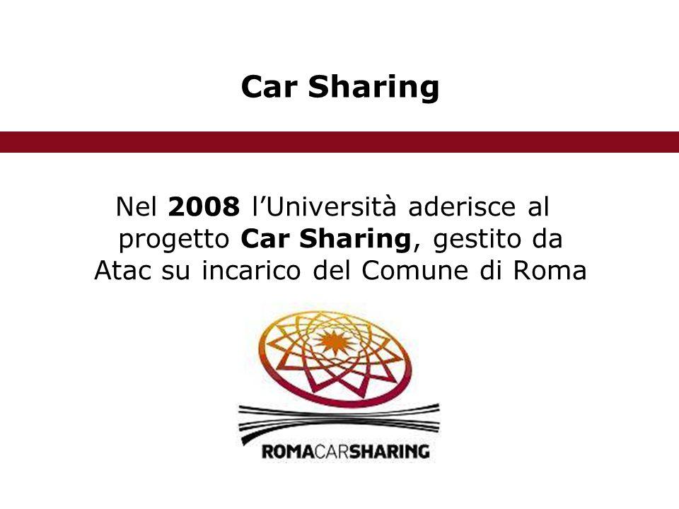 Car Sharing Nel 2008 l'Università aderisce al progetto Car Sharing, gestito da Atac su incarico del Comune di Roma
