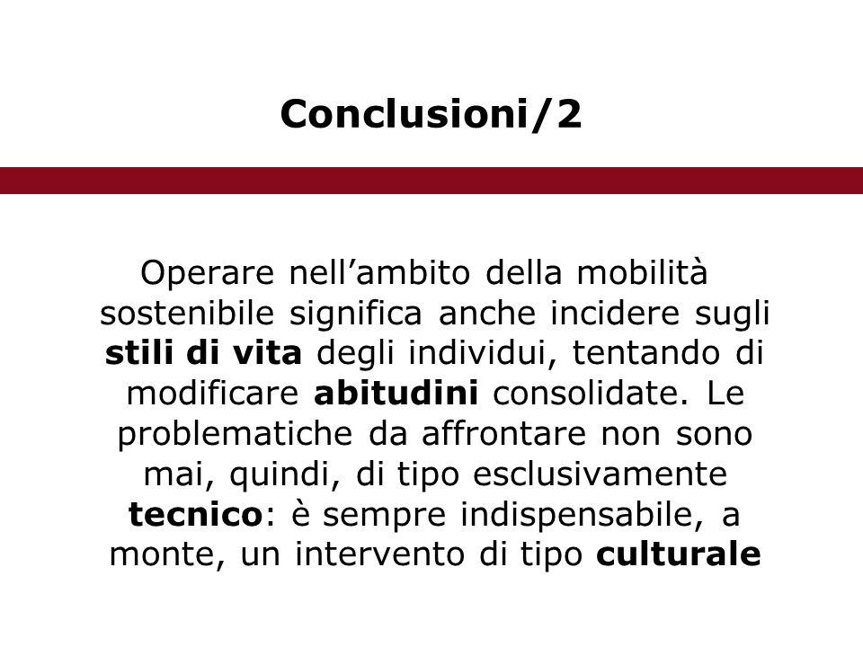 Conclusioni/2 Operare nell'ambito della mobilità sostenibile significa anche incidere sugli stili di vita degli individui, tentando di modificare abitudini consolidate.