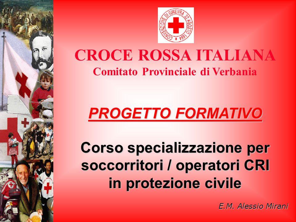 CROCE ROSSA ITALIANA Comitato Provinciale di Verbania PROGETTO FORMATIVO Corso specializzazione per soccorritori / operatori CRI in protezione civile E.M.