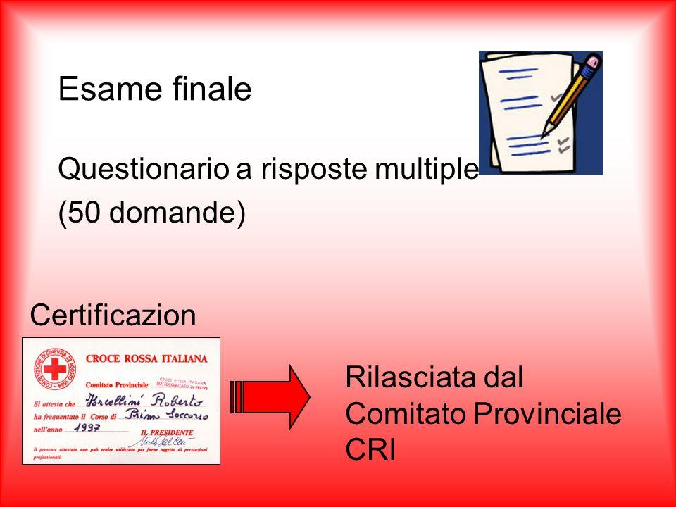 Esame finale Questionario a risposte multiple (50 domande) Certificazion e Rilasciata dal Comitato Provinciale CRI