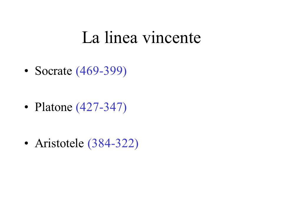 La linea vincente Socrate (469-399) Platone (427-347) Aristotele (384-322)
