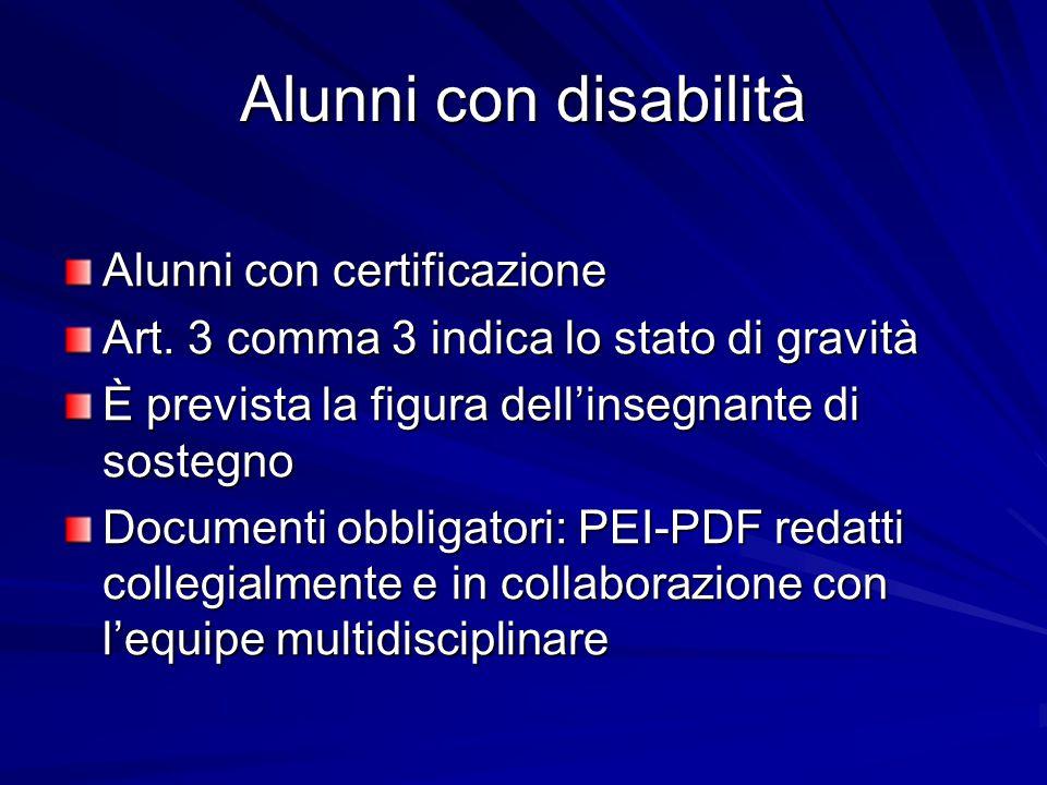 Alunni con disabilità Alunni con certificazione Art. 3 comma 3 indica lo stato di gravità È prevista la figura dell'insegnante di sostegno Documenti o