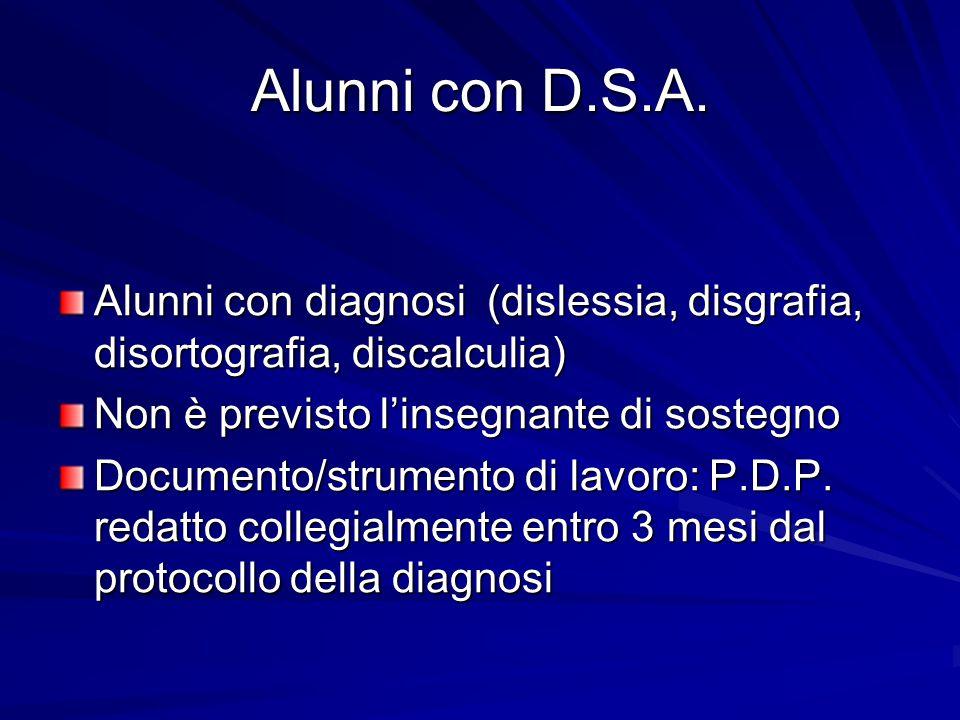 Alunni con D.S.A. Alunni con diagnosi (dislessia, disgrafia, disortografia, discalculia) Non è previsto l'insegnante di sostegno Documento/strumento d