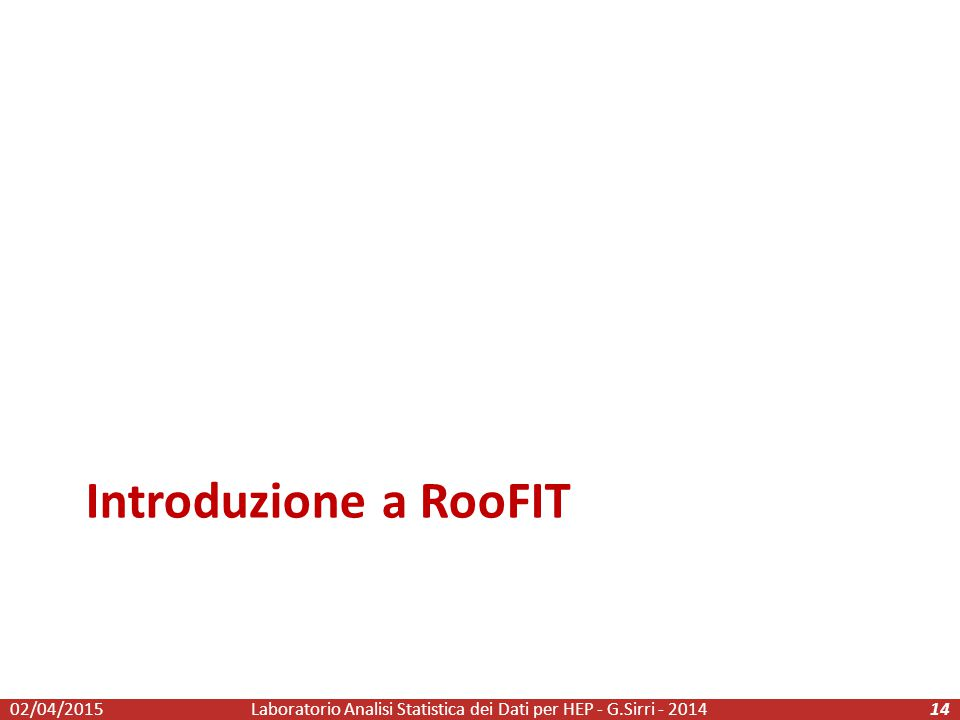 Introduzione a RooFIT Laboratorio Analisi Statistica dei Dati per HEP - G.Sirri - 20141402/04/2015