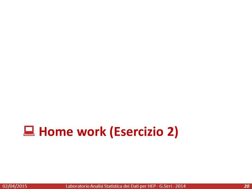  Home work (Esercizio 2) Laboratorio Analisi Statistica dei Dati per HEP - G.Sirri - 20142002/04/2015