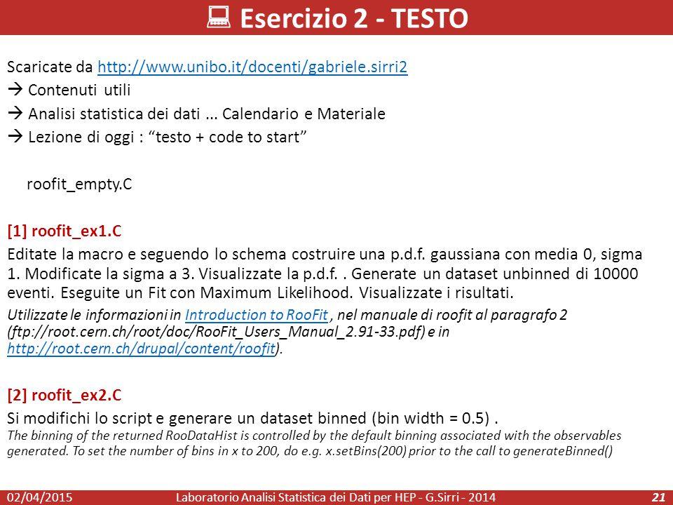  Esercizio 2 - TESTO Laboratorio Analisi Statistica dei Dati per HEP - G.Sirri - 201421 Scaricate da http://www.unibo.it/docenti/gabriele.sirri2http://www.unibo.it/docenti/gabriele.sirri2  Contenuti utili  Analisi statistica dei dati...