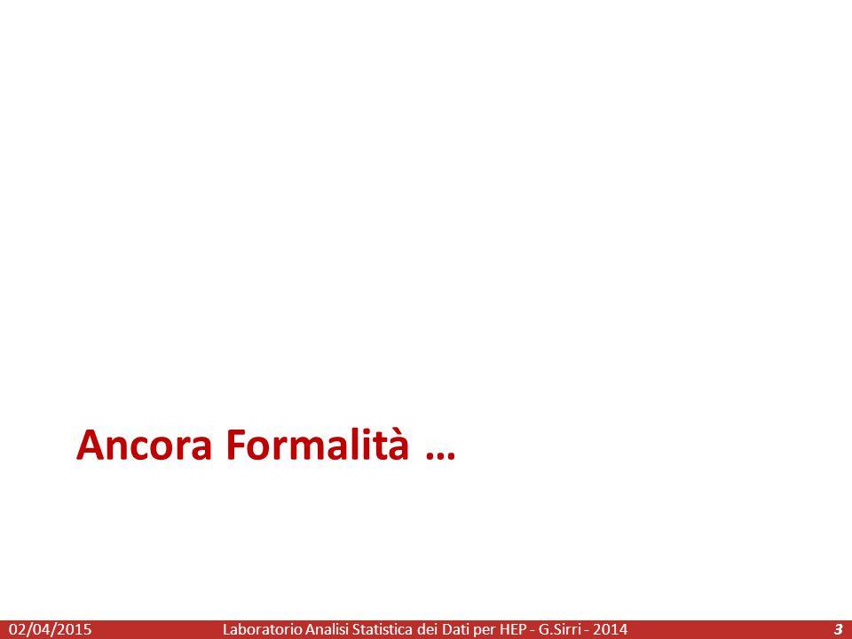 Ancora Formalità … Laboratorio Analisi Statistica dei Dati per HEP - G.Sirri - 2014302/04/2015