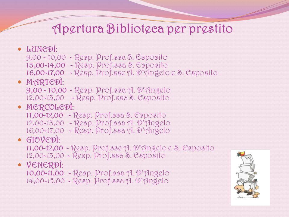 Apertura Biblioteca per prestito LUNEDÌ: 9,00 - 10,00 - Resp. Prof.ssa S. Esposito 13,00-14,00 - Resp. Prof.ssa S. Esposito 16,00-17,00 - Resp. Prof.s