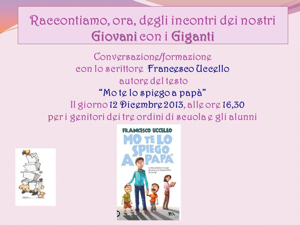 Giovani Giganti Raccontiamo, ora, degli incontri dei nostri Giovani con i Giganti Conversazione/formazione con lo scrittore Francesco Uccello autore d