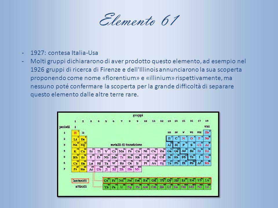 Elemento 61 -1927: contesa Italia-Usa -Molti gruppi dichiararono di aver prodotto questo elemento, ad esempio nel 1926 gruppi di ricerca di Firenze e