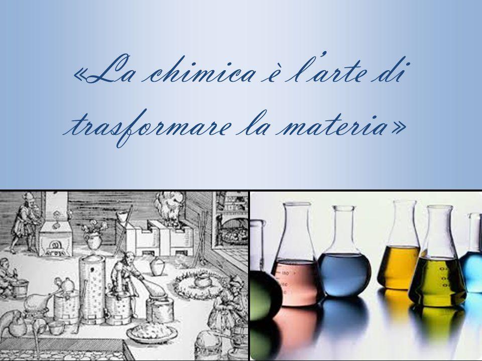 «La chimica è l'arte di trasformare la materia»