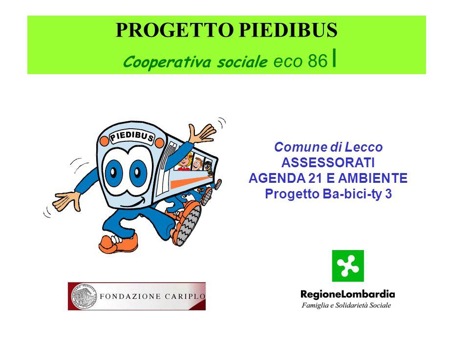 PROGETTO PIEDIBUS Cooperativa sociale eco 86 I Comune di Lecco ASSESSORATI AGENDA 21 E AMBIENTE Progetto Ba-bici-ty 3