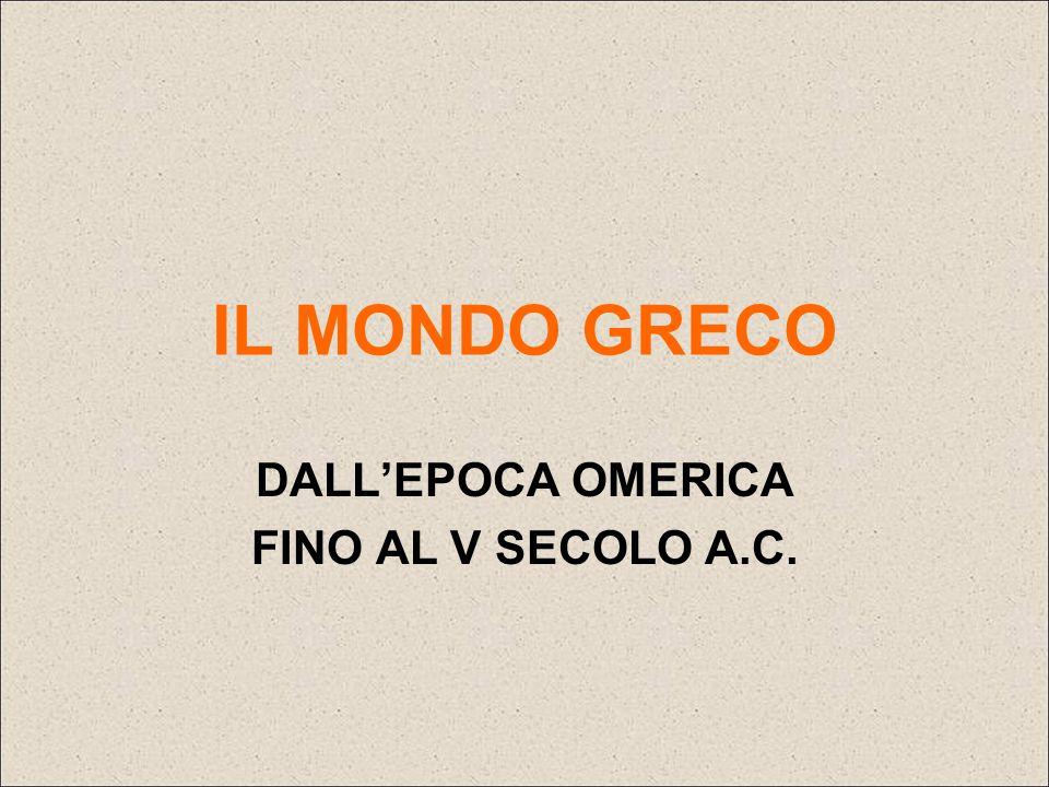 IL MONDO GRECO DALL'EPOCA OMERICA FINO AL V SECOLO A.C.