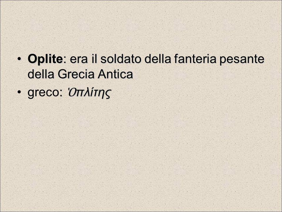 Oplite: era il soldato della fanteria pesante della Grecia AnticaOplite: era il soldato della fanteria pesante della Grecia Antica : Ὁ πλίτηςgreco: Ὁ
