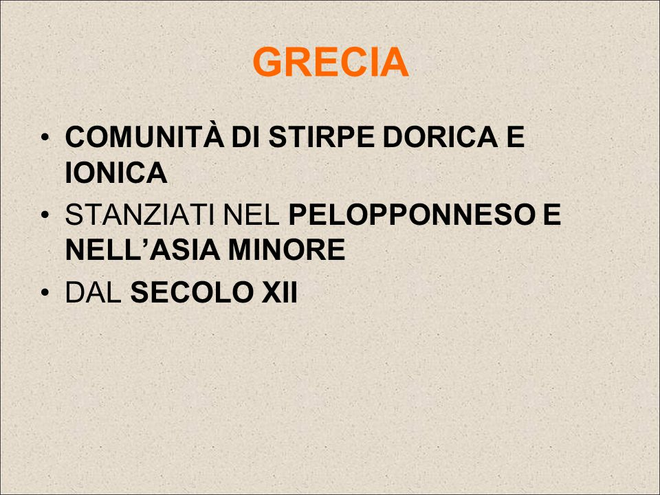 GRECIA COMUNITÀ DI STIRPE DORICA E IONICA STANZIATI NEL PELOPPONNESO E NELL'ASIA MINORE DAL SECOLO XII