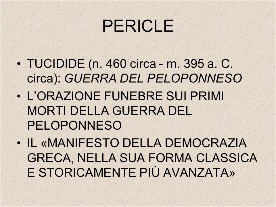 PERICLE TUCIDIDE (n. 460 circa - m. 395 a. C. circa): GUERRA DEL PELOPONNESO L'ORAZIONE FUNEBRE SUI PRIMI MORTI DELLA GUERRA DEL PELOPONNESO IL «MANIF