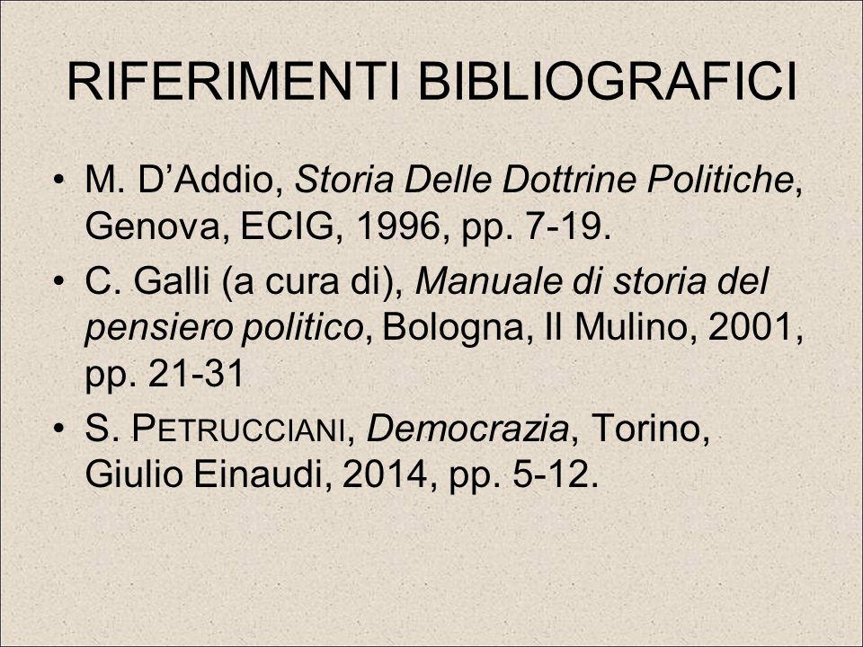 RIFERIMENTI BIBLIOGRAFICI M. D'Addio, Storia Delle Dottrine Politiche, Genova, ECIG, 1996, pp. 7-19. C. Galli (a cura di), Manuale di storia del pensi