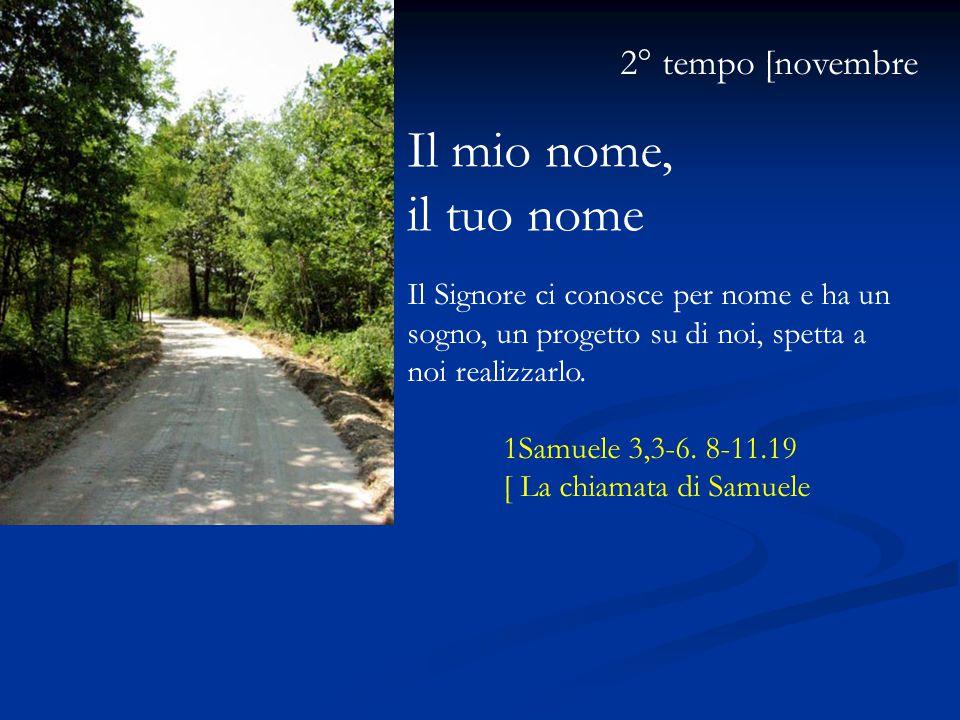 2° tempo [novembre Il mio nome, il tuo nome Il Signore ci conosce per nome e ha un sogno, un progetto su di noi, spetta a noi realizzarlo.