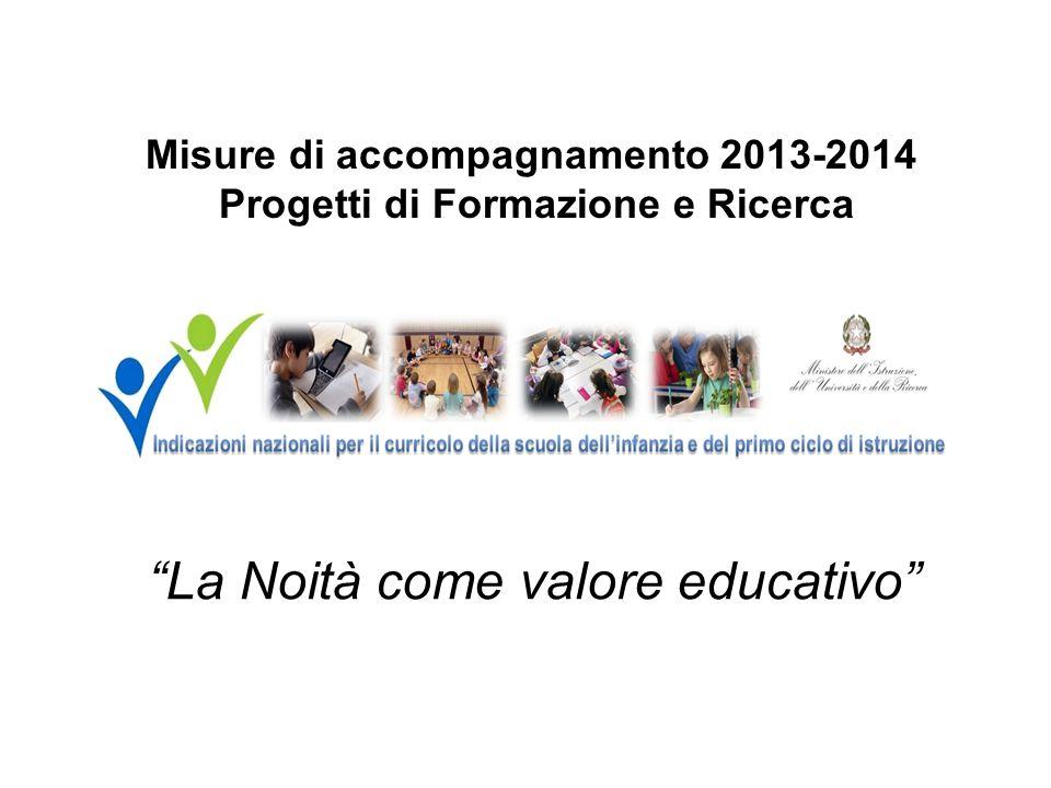 Misure di accompagnamento 2013-2014 Progetti di Formazione e Ricerca La Noità come valore educativo