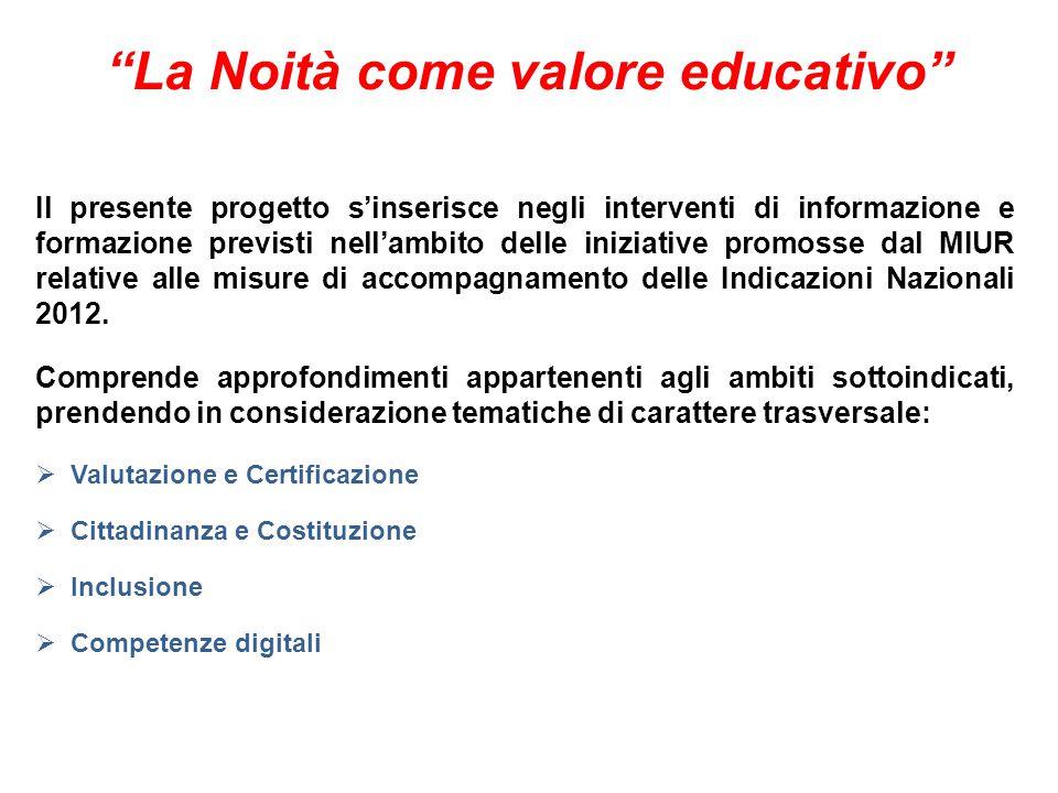 La Noità come valore educativo Il presente progetto s'inserisce negli interventi di informazione e formazione previsti nell'ambito delle iniziative promosse dal MIUR relative alle misure di accompagnamento delle Indicazioni Nazionali 2012.