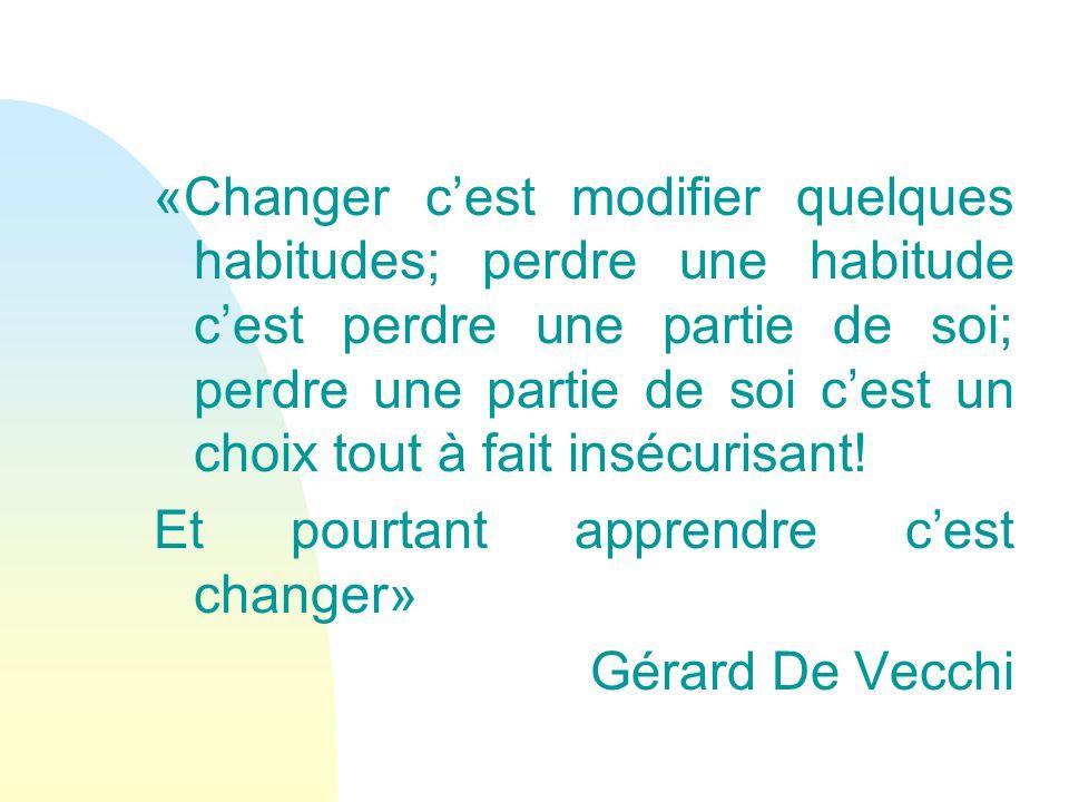 «Changer c'est modifier quelques habitudes; perdre une habitude c'est perdre une partie de soi; perdre une partie de soi c'est un choix tout à fait insécurisant.