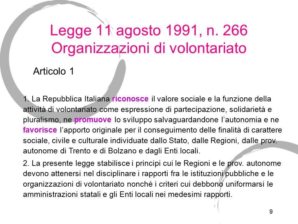 9 Legge 11 agosto 1991, n. 266 Organizzazioni di volontariato 1. La Repubblica Italiana riconosce il valore sociale e la funzione della attività di vo