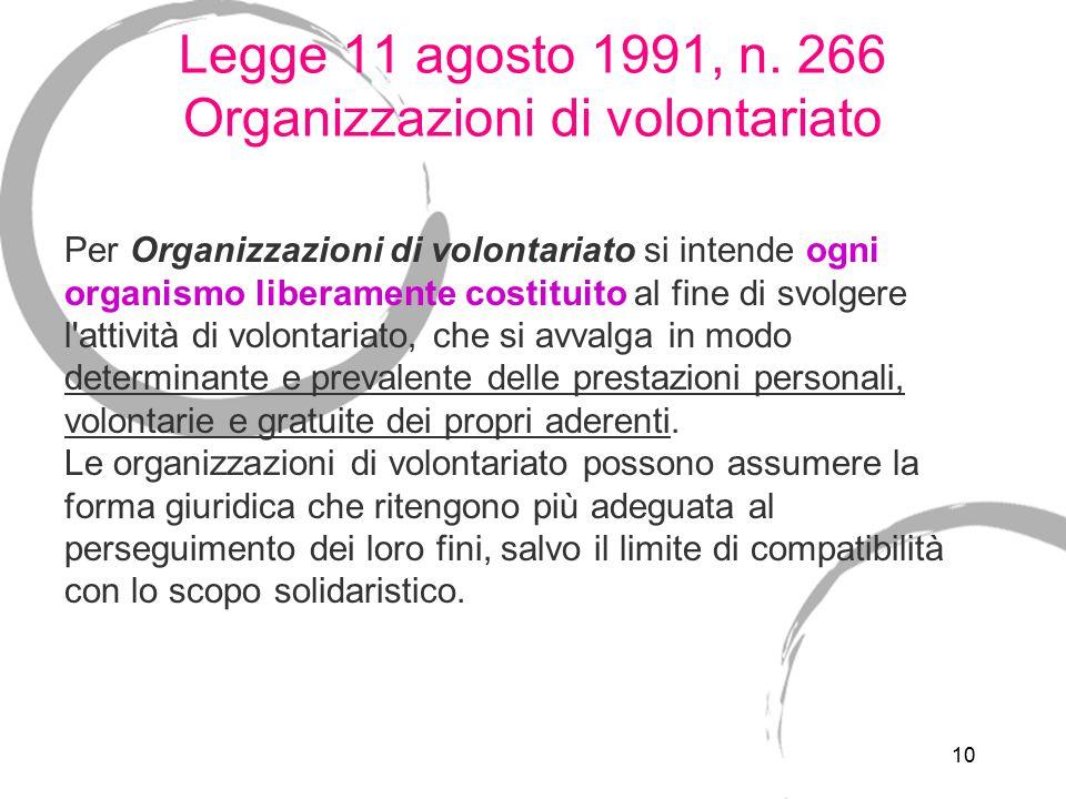 10 Legge 11 agosto 1991, n. 266 Organizzazioni di volontariato Per Organizzazioni di volontariato si intende ogni organismo liberamente costituito al