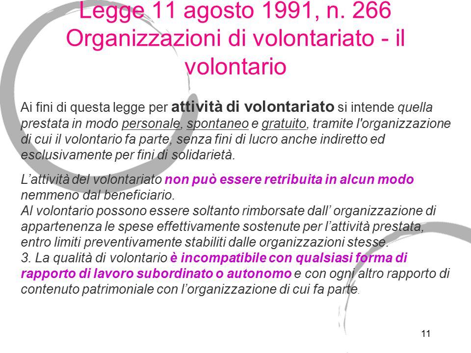 11 Legge 11 agosto 1991, n. 266 Organizzazioni di volontariato - il volontario Ai fini di questa legge per attività di volontariato si intende quella
