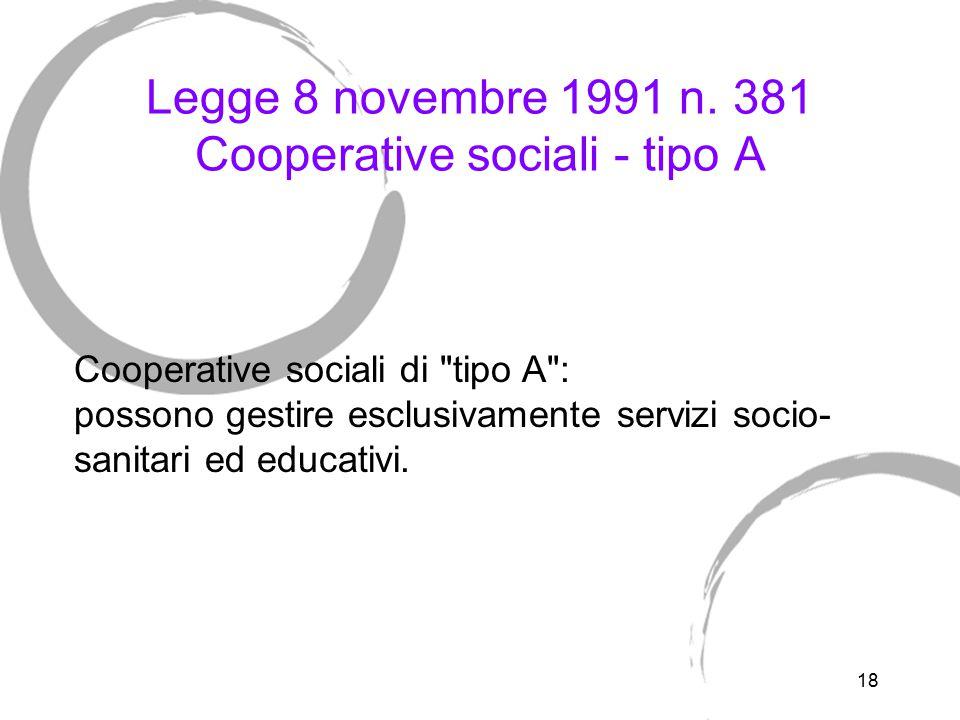 18 Legge 8 novembre 1991 n. 381 Cooperative sociali - tipo A Cooperative sociali di