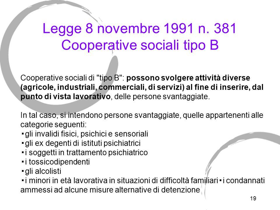 19 Legge 8 novembre 1991 n. 381 Cooperative sociali tipo B Cooperative sociali di