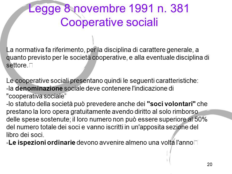 20 Legge 8 novembre 1991 n. 381 Cooperative sociali La normativa fa riferimento, per la disciplina di carattere generale, a quanto previsto per le soc