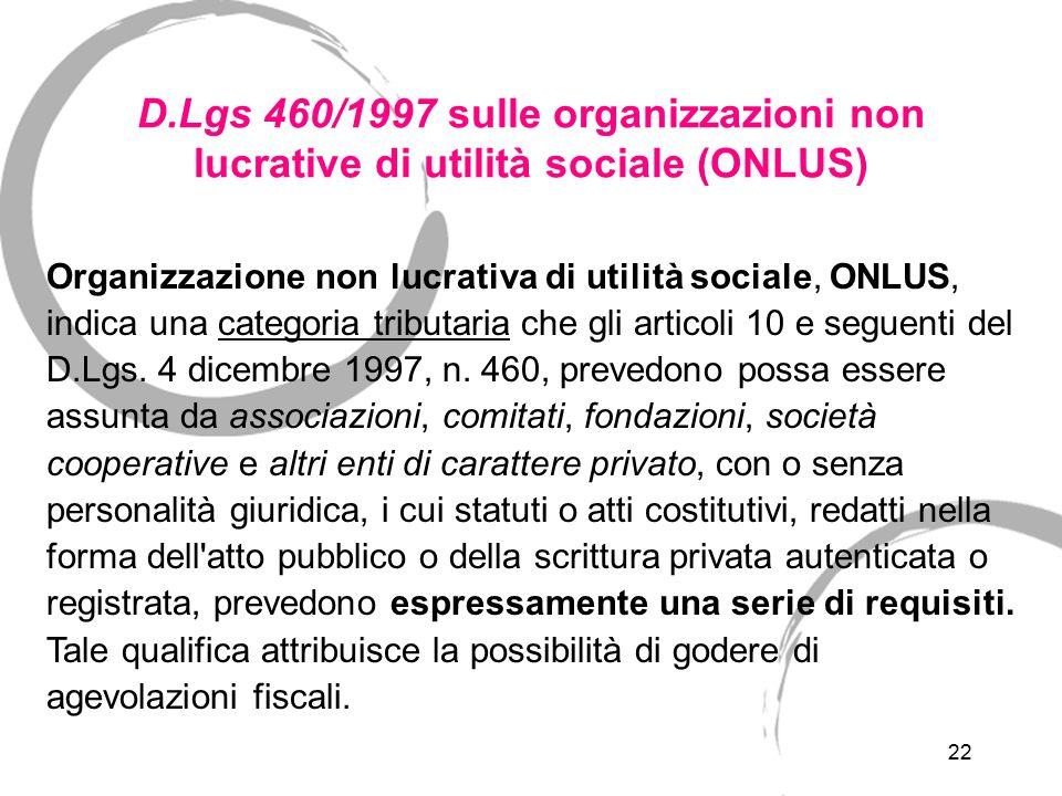 22 D.Lgs 460/1997 sulle organizzazioni non lucrative di utilità sociale (ONLUS) Organizzazione non lucrativa di utilità sociale, ONLUS, indica una cat