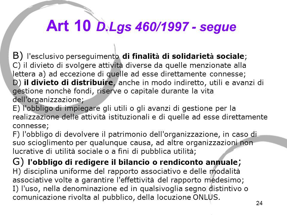 24 Art 10 D.Lgs 460/1997 - segue B) l'esclusivo perseguimento di finalit à di solidariet à sociale; C) il divieto di svolgere attivit à diverse da que