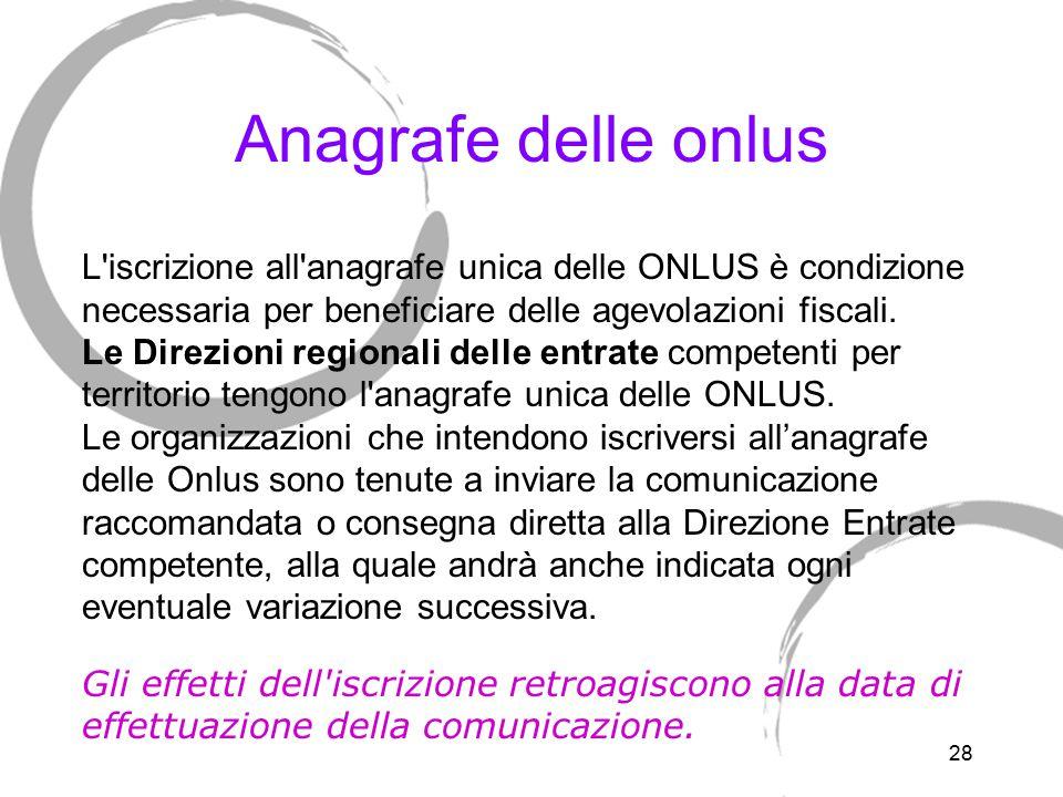 28 Anagrafe delle onlus L'iscrizione all'anagrafe unica delle ONLUS è condizione necessaria per beneficiare delle agevolazioni fiscali. Le Direzioni r
