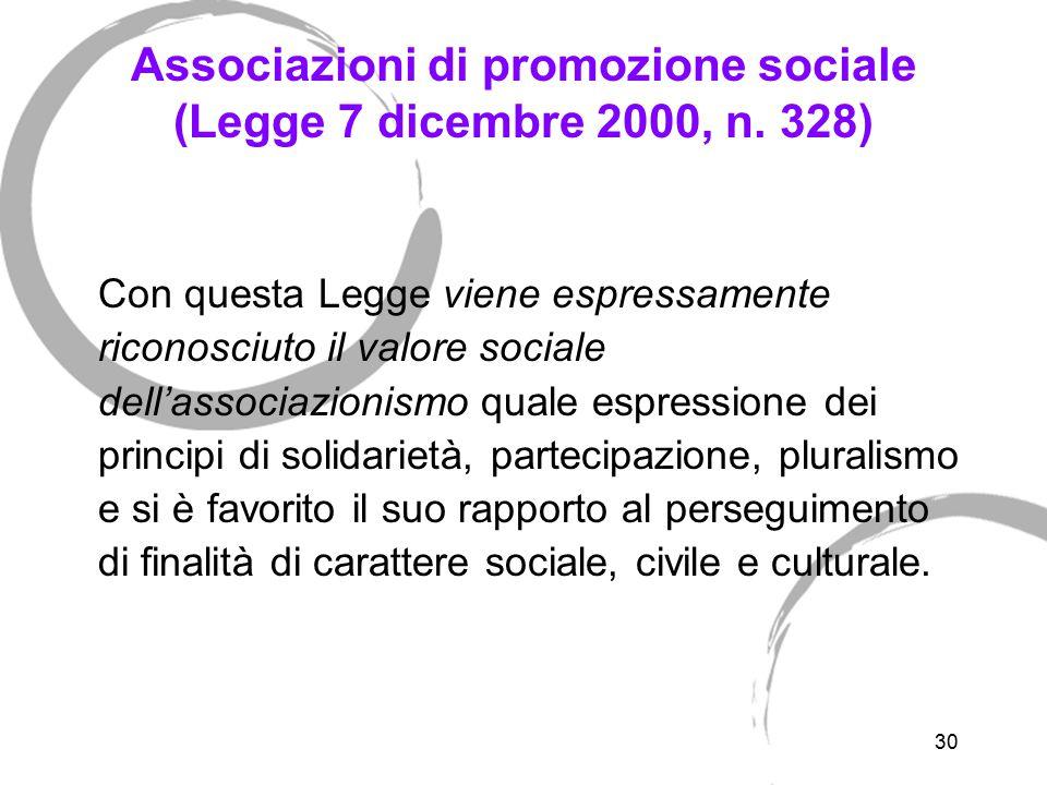 30 Associazioni di promozione sociale (Legge 7 dicembre 2000, n. 328) Con questa Legge viene espressamente riconosciuto il valore sociale dell'associa