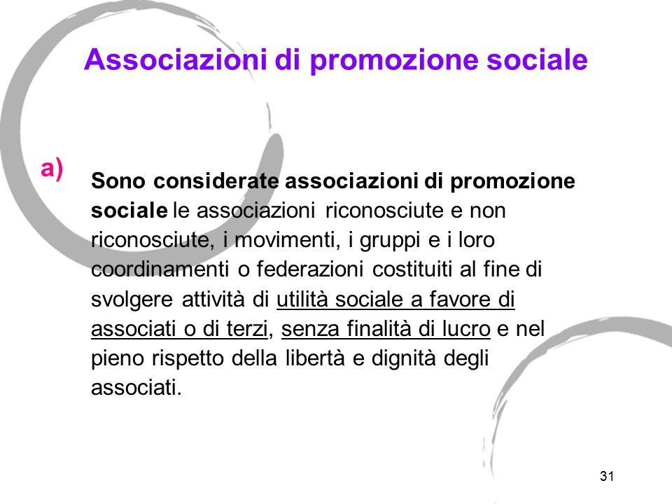 31 Associazioni di promozione sociale Sono considerate associazioni di promozione sociale le associazioni riconosciute e non riconosciute, i movimenti