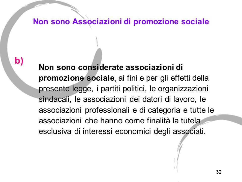 32 Non sono Associazioni di promozione sociale Non sono considerate associazioni di promozione sociale, ai fini e per gli effetti della presente legge