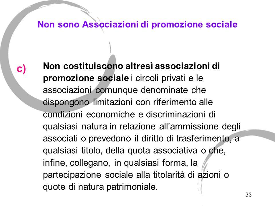 33 Non sono Associazioni di promozione sociale Non costituiscono altresì associazioni di promozione sociale i circoli privati e le associazioni comunq
