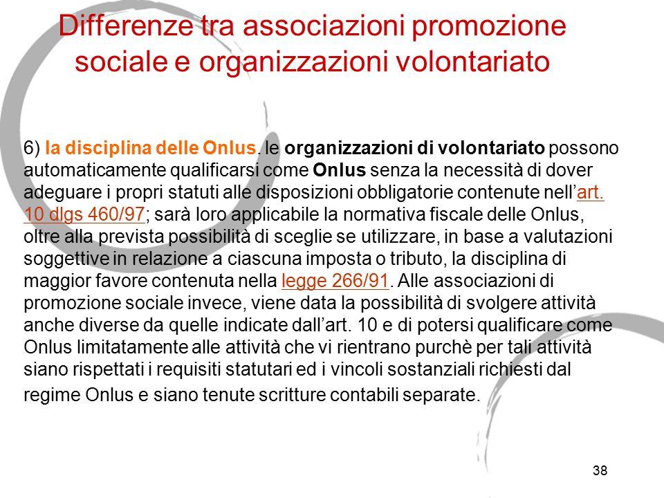 38 Differenze tra associazioni promozione sociale e organizzazioni volontariato 6) la disciplina delle Onlus. le organizzazioni di volontariato posson