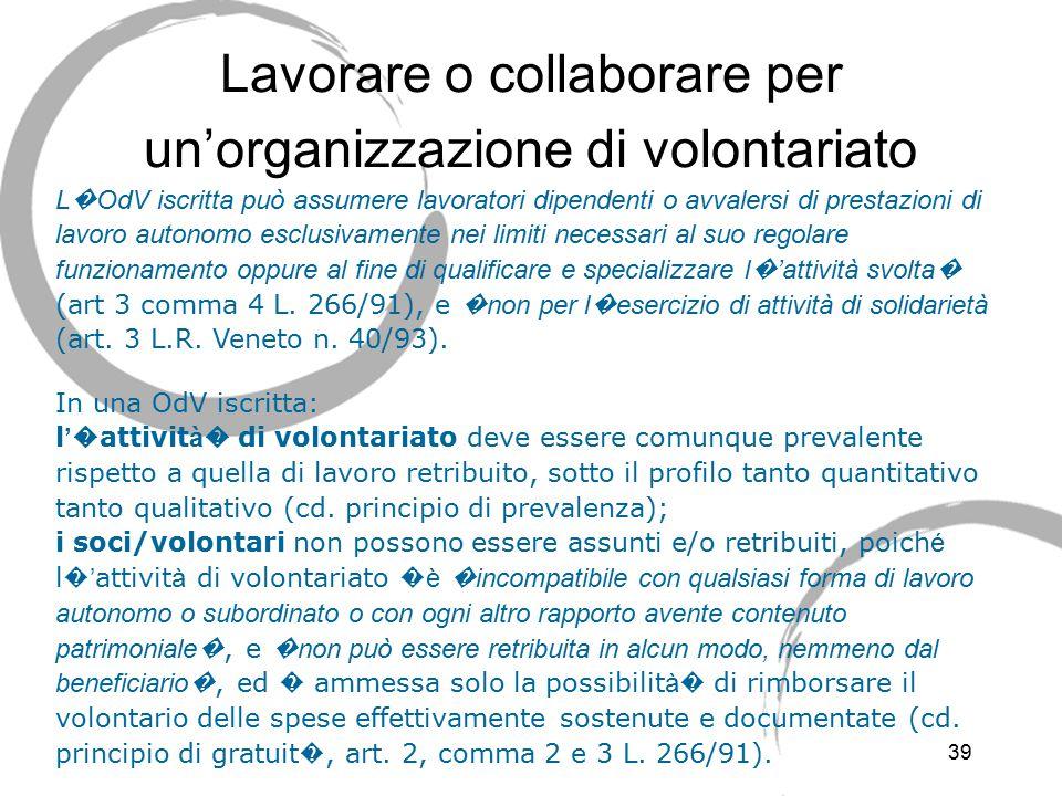 39 Lavorare o collaborare per un'organizzazione di volontariato L � OdV iscritta può assumere lavoratori dipendenti o avvalersi di prestazioni di lavo
