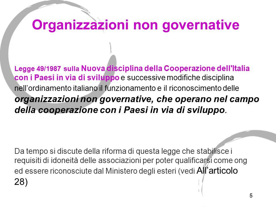 5 Organizzazioni non governative Legge 49/1987 sulla Nuova disciplina della Cooperazione dell'Italia con i Paesi in via di sviluppo e successive modif