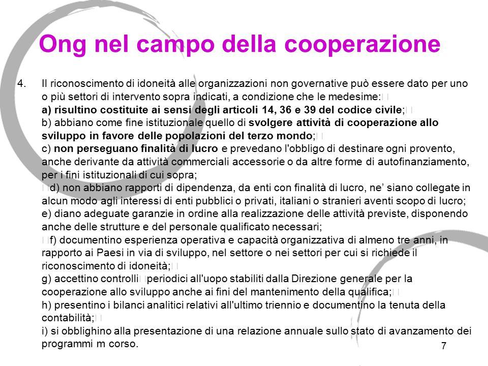 7 Ong nel campo della cooperazione 4.Il riconoscimento di idoneità alle organizzazioni non governative può essere dato per uno o più settori di interv