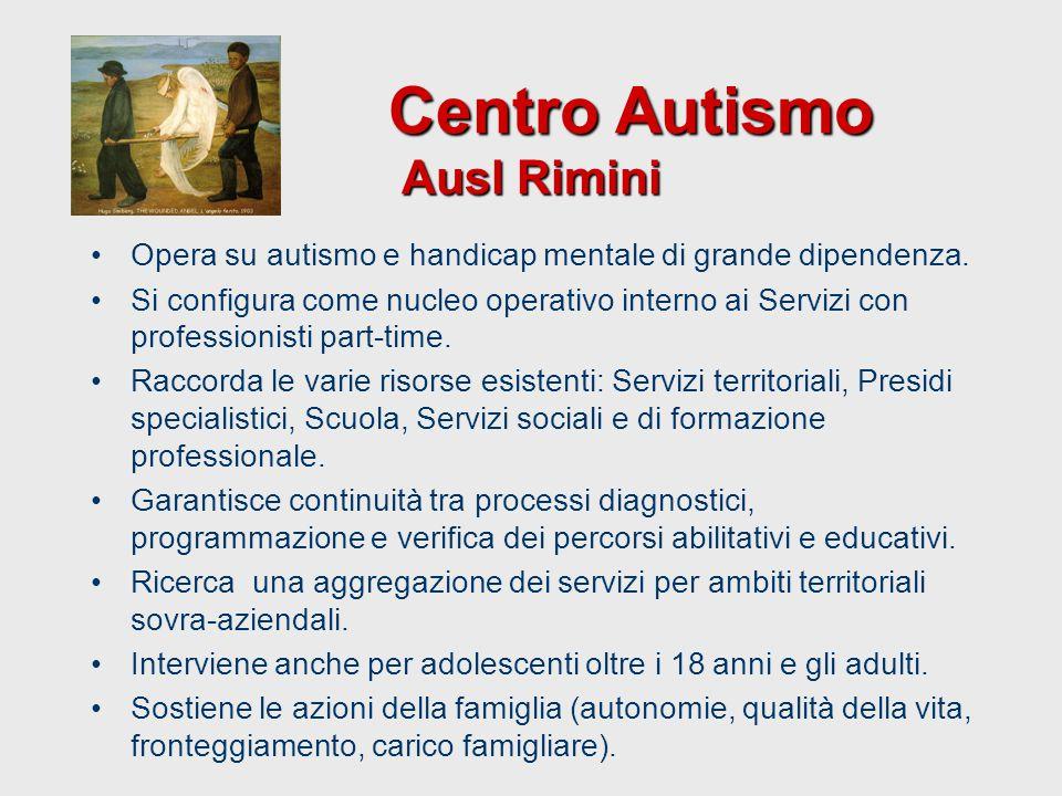 Centro Autismo Ausl Rimini Centro Autismo Ausl Rimini Opera su autismo e handicap mentale di grande dipendenza. Si configura come nucleo operativo int
