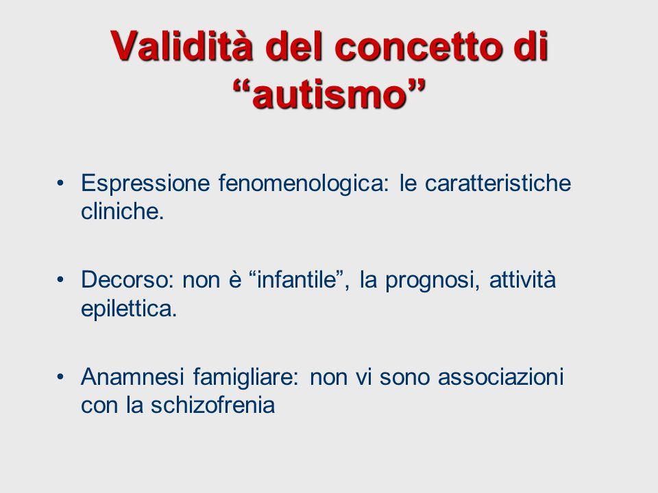 """Validità del concetto di """"autismo"""" Espressione fenomenologica: le caratteristiche cliniche. Decorso: non è """"infantile"""", la prognosi, attività epiletti"""