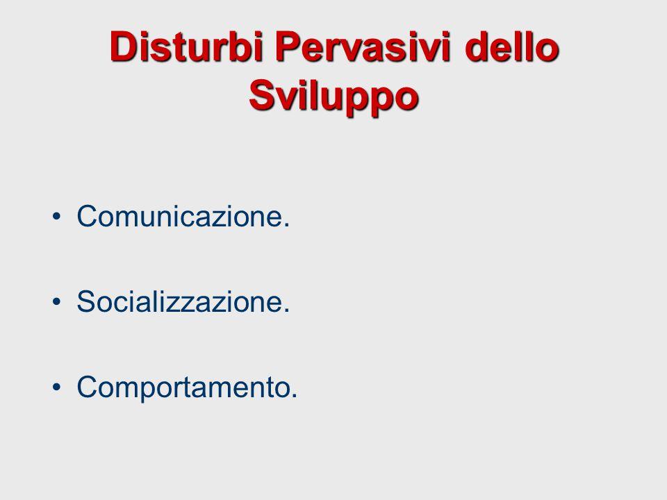 Disturbi Pervasivi dello Sviluppo Comunicazione. Socializzazione. Comportamento.