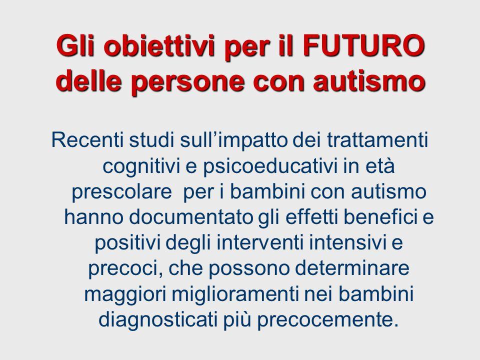 Gli obiettivi per il FUTURO delle persone con autismo Recenti studi sull'impatto dei trattamenti cognitivi e psicoeducativi in età prescolare per i ba