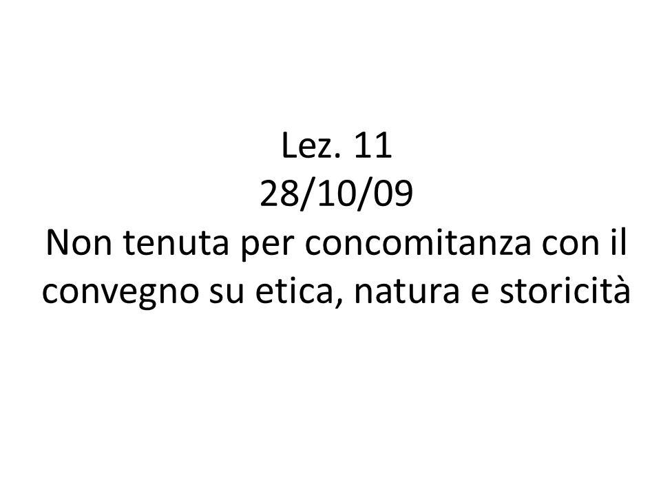 Lez. 11 28/10/09 Non tenuta per concomitanza con il convegno su etica, natura e storicità