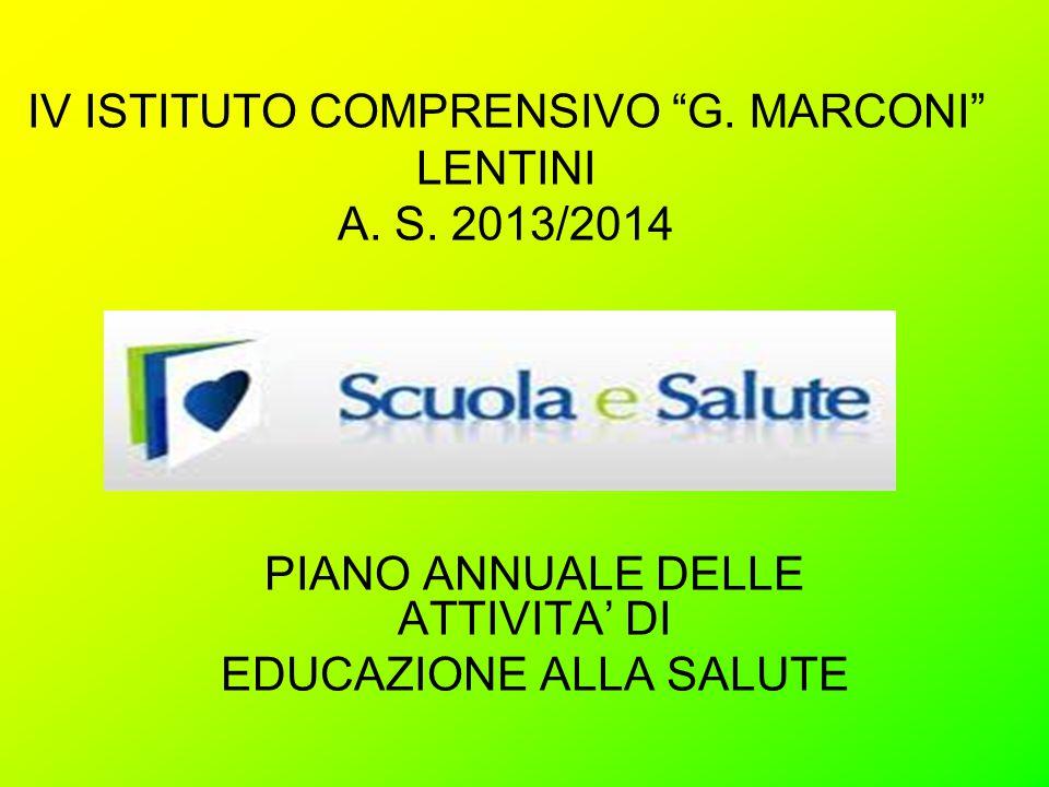 """IV ISTITUTO COMPRENSIVO """"G. MARCONI"""" LENTINI A. S. 2013/2014 PIANO ANNUALE DELLE ATTIVITA' DI EDUCAZIONE ALLA SALUTE"""