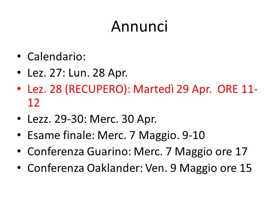 Annunci Calendario: Lez. 27: Lun. 28 Apr. Lez. 28 (RECUPERO): Martedì 29 Apr. ORE 11- 12 Lezz. 29-30: Merc. 30 Apr. Esame finale: Merc. 7 Maggio. 9-10