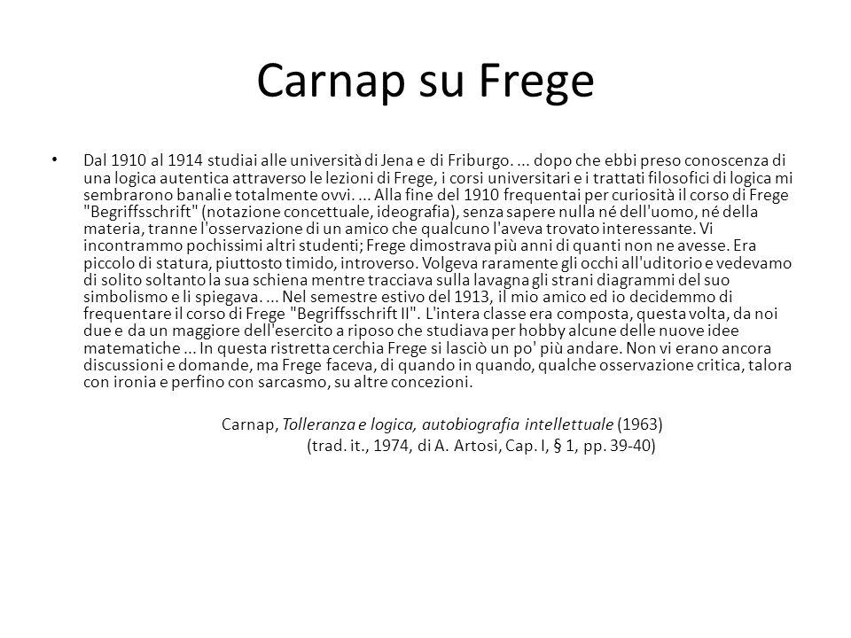 Carnap su Frege Dal 1910 al 1914 studiai alle università di Jena e di Friburgo.... dopo che ebbi preso conoscenza di una logica autentica attraverso l